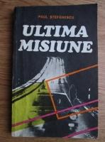 Anticariat: Paul Stefanescu - Ultima misiune