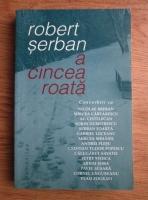 Anticariat: Robert Serban - A cincea roata. Convorbiri cu...