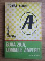 Anticariat: Tomas Borec - Buna ziua, Domnule Ampere!