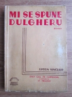 Anticariat: Upton Sinclair - Mi se spune Dulgheru (They Call Me Carpenter) (editie veche)