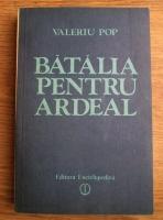 Anticariat: Valeriu Pop - Batalia pentru Ardeal
