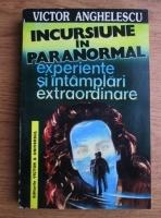 Anticariat: Victor Anghelescu - Incursiune in paranormal. Experiente si intamplari extraordinare