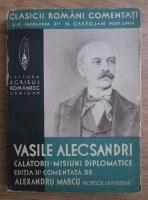 Alexandru Marcu - Clasicii romani comentati: Vasile Alecsandri - Calatorii, misiuni diplomatice (editie veche)