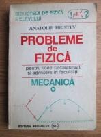 Anticariat: Anatolie Hristev - Probleme de fizica pentru licee, bacalaureat si admitere in facultati. Mecanica