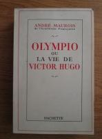 Anticariat: Andre Maurois - Olympio ou la vie de Victor Hugo