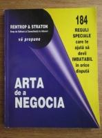 Anticariat: Arta de a negocia. 184 reguli speciale care te ajuta sa devii imbatabil in orice disputa