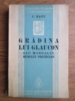Anticariat: Constantin Banu - Gradina lui Glaucon sau Manualul bunului politician (1937)