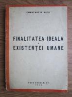 Anticariat: Constantin Micu - Finalitatea ideala a existentei umane (1943)