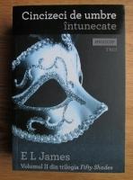 Anticariat: E. L. James - Fifty Shades. Volumul 2: Cincizeci de umbre intunecate