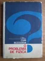 Anticariat: F. Koch - Cum rezolvam o problema de fizica? (Indrumari si exemple)