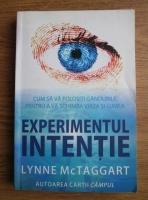 Anticariat: Lynne McTaggart - Experimentul intentie. Cum sa va folositi gandurile pentru a va schimba viata si lumea
