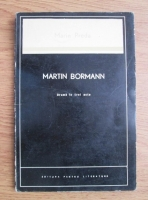 Marin Preda - Martin Bormann. Drama in trei acte