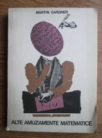 Anticariat: Martin Gardner - Alte amuzamente matematice