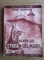 Anticariat: Mihail Sadoveanu - Viata lui Stefan cel Mare (1934)