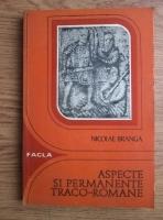 Anticariat: Nicolae Branga - Aspecte si permanente traco-romane