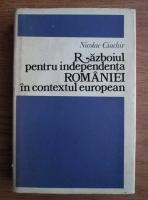 Anticariat: Nicolae Ciachir - Razboiul pentru independenta Romaniei in contextul european