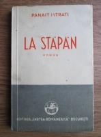 Anticariat: Panait Istrati - La stapan (Mes departs). Pagini autobiografice (1940)