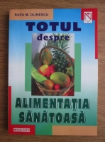 Radu M. Olinescu - Totul despre alimentatia sanatoasa