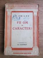 S. Smiles - Fii om de caracter! (editie interbelica)