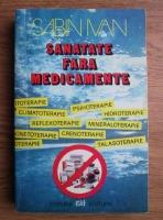 Anticariat: Sabin Ivan - Sanatate fara medicamente