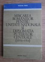 Anticariat: Teodor Pavel - Miscarea romanilor pentru unitate nationala si diplomatia puterilor centrale (1894-1914)