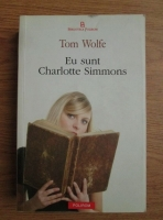 Anticariat: Tom Wolfe - Eu sunt Charlotte Simmons