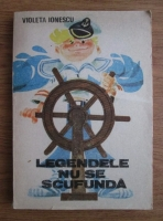 Violeta Ionescu - Legendele nu se scufunda (cu ilustratii de Puiu Manu)
