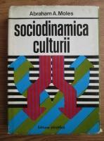 Anticariat: Abraham A. Moles - Sociodinamica culturii