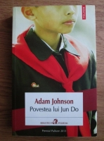 Anticariat: Adam Johnson - Povestea lui Jun Do