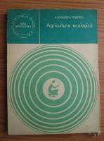 Anticariat: Alexandru Ionescu - Agricultura ecologica