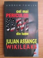 Anticariat: Andrew Fowler - Cel mai periculos om din lume, Julian Assange Wikileaks