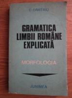 Anticariat: C. Dimitriu - Gramatica limbii romane explicata: morfologia