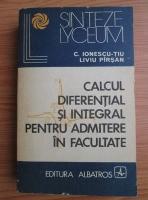 Anticariat: Constantin Ionescu-Tiu - Calcul diferential si integral pentru admitere in facultate