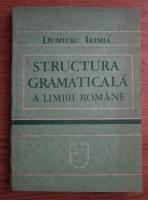 Anticariat: Dumitru Irimia - Structura gramaticala a limbii romane
