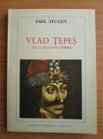 Emil Stoian - Vlad Tepes. Mit si realitate istorica