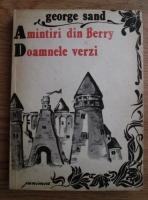 George Sand - Amintiri din Berry. Doamnele verzi