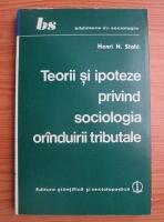 Anticariat: Henri H. Stahl - Teorii si ipoteze privind sociologia oranduirii tributale