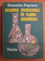 Honorius Popescu - Resurse medicinale in flora Romaniei