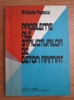 Hristache Popescu - Probleme ale structurilor de beton armat
