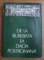 Mihail Macrea - De la Burebista la Dacia Postromana