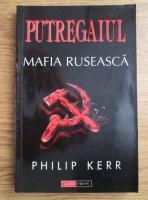 Philip Kerr - Putregaiul, mafia ruseasca