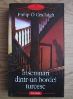 Philip O Ceallaigh - Insemnari dintr-un bordel turcesc