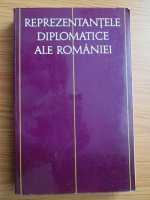 Anticariat: Reprezentantele diplomatice ale Romaniei. Volumul 1: 1859-1917