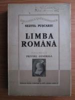 Sextil Puscariu - Limba romana. Volumul 1: Privire generala (1940)