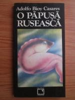 Anticariat: Adolfo Bioy Casares - O papusa ruseasca