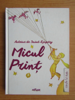 Antoine de Saint Exupery - Micul Print (cu ilustratiile autorului, 2015)