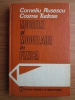 Anticariat: Corneliu Rusescu - Modele si modelare in fizica