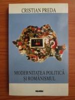 Cristian Preda - Modernitatea politica si romanismul