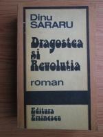 Anticariat: Dinu Sararu - Dragostea si Revolutia. Toamna rosie. Cei care platesc cu viata. Speranta