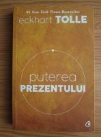 Anticariat: Eckhart Tolle - Puterea prezentului. Ghid de dezvoltare spirituala